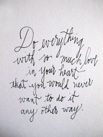 Do Everything With So Much Love In Your Heart...